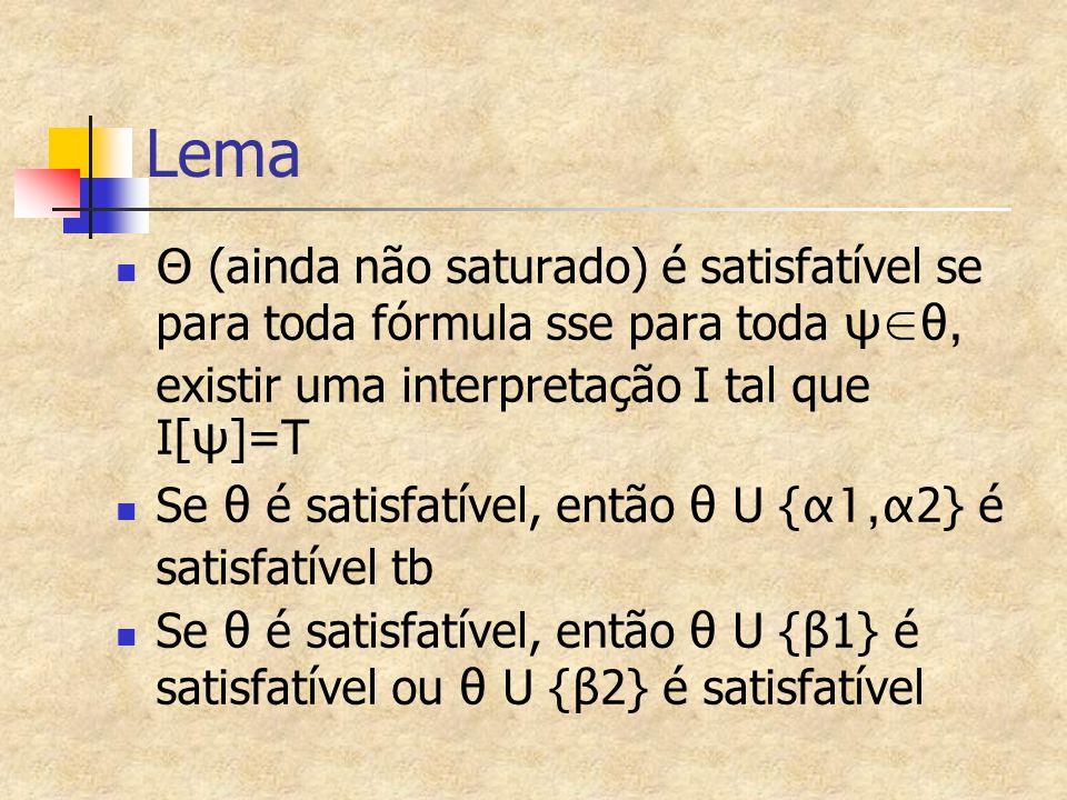 Lema Θ (ainda não saturado) é satisfatível se para toda fórmula sse para toda ψ∈θ, existir uma interpretação I tal que I[ψ]=T.